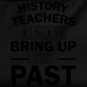 History Teachers Always Bring Up The Past T-Shirts - Kids' Backpack
