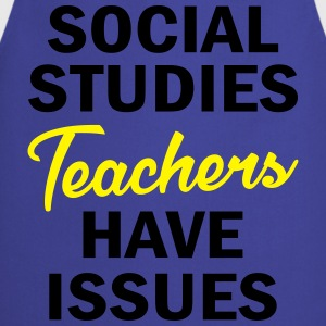 Social Studies Teachers Have Issues T-Shirts - Cooking Apron