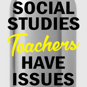 Social Studies Teachers Have Issues T-Shirts - Water Bottle