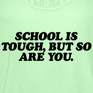 School is tough, but so are you Tee shirts - Débardeur Femme marque Bella