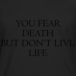 You fear death but don't live life Tee shirts - T-shirt manches longues Premium Homme