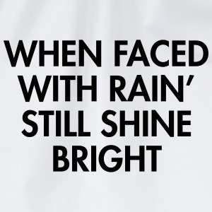 When faced with rain still shine bright T-Shirts - Drawstring Bag