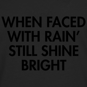 When faced with rain still shine bright T-Shirts - Men's Premium Longsleeve Shirt