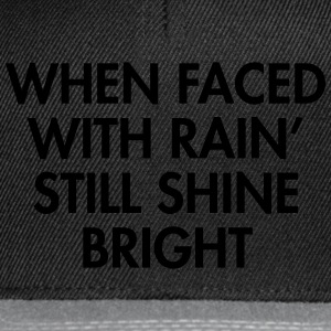 When faced with rain still shine bright T-Shirts - Snapback Cap