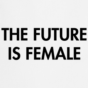The future is female T-Shirts - Cooking Apron