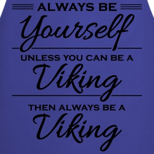Always be yourself, unless you can be a viking Magliette - Grembiule da cucina