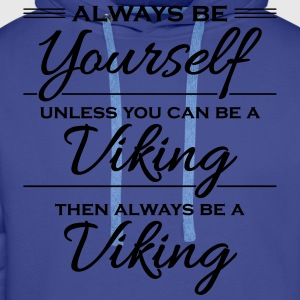 Always be yourself, unless you can be a viking T-shirts - Mannen Premium hoodie