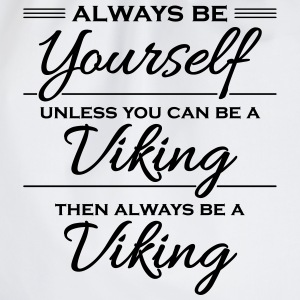 Always be yourself, unless you can be a viking Camisetas - Mochila saco
