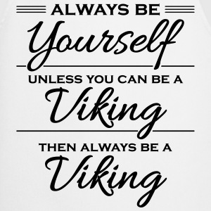 Always be yourself, unless you can be a viking Camisetas - Delantal de cocina