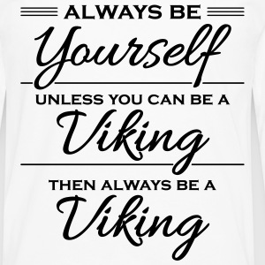 Always be yourself, unless you can be a viking Camisetas - Camiseta de manga larga premium hombre