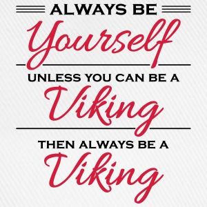 Always be yourself, unless you can be a viking T-Shirts - Baseball Cap