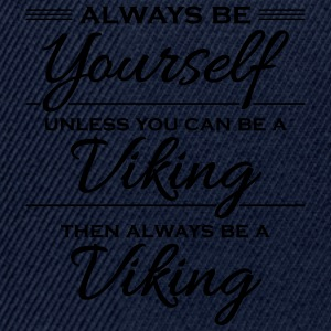 Always be yourself, unless you can be a viking Sportkleding - Snapback cap