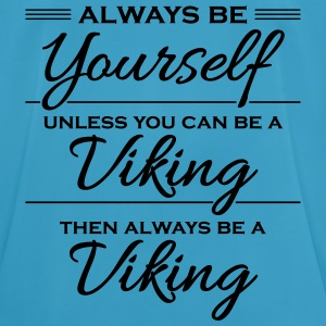 Always be yourself, unless you can be a viking Sportkleding - mannen T-shirt ademend