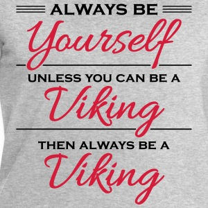 Always be yourself, unless you can be a viking Magliette - Felpa da uomo di Stanley & Stella