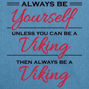 Always be yourself, unless you can be a viking Sportkleding - Schoudertas van gerecycled materiaal