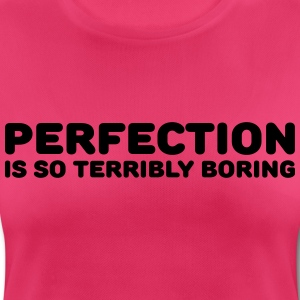 Perfection is so terribly boring Sports wear - Women's Breathable T-Shirt