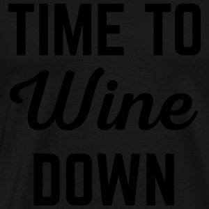 Wine Down Funny Quote Tröjor - Premium-T-shirt herr