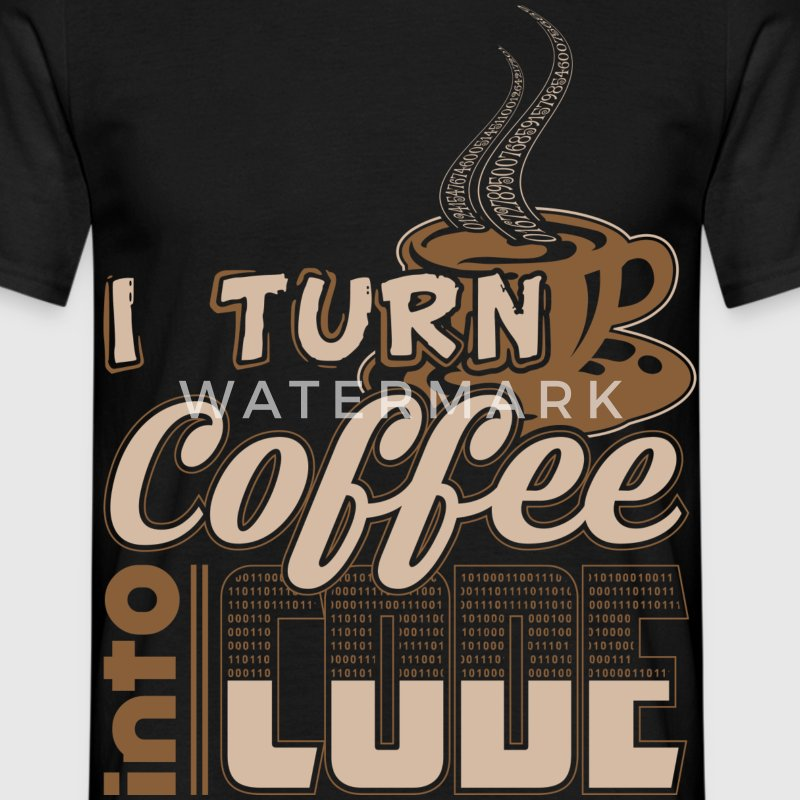 turn coffee into code - Männer T-Shirt