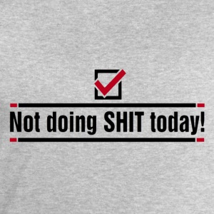 Not doing SHIT today t-shirt - Men's Sweatshirt by Stanley & Stella