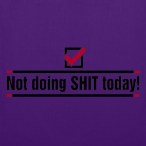 Not doing SHIT today - Tote Bag