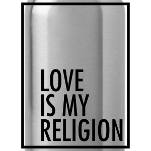 Love Is My Religion T-shirts - Drikkeflaske