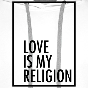 Love Is My Religion T-shirts - Herre Premium hættetrøje
