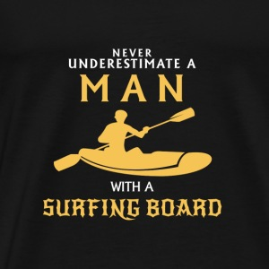 NEVER UNDERESTIMATE A MAN WITH SURFBOARD! Bags & Backpacks - Men's Premium T-Shirt