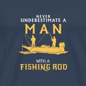 NEVER UNDERESTIMATE A MAN WITH A FISHING ROD! Long Sleeve Shirts - Men's Premium T-Shirt