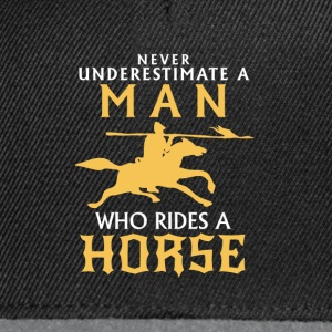 NEVER UNDERESTIMATE A MAN WITH A HORSE Shirts - Snapback Cap
