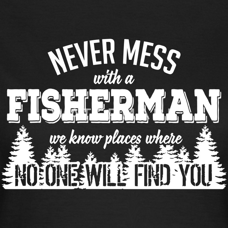 never mess with a fisherman T-shirts - T-shirt dam