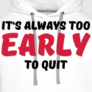 It's always too early to quit Långärmade T-shirts - Premiumluvtröja herr