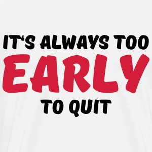 It's always too early to quit Long sleeve shirts - Men's Premium T-Shirt