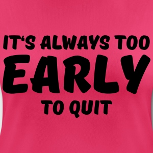 It's always too early to quit Sports wear - Women's Breathable T-Shirt