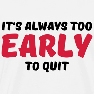 It's always too early to quit Sports wear - Men's Premium T-Shirt