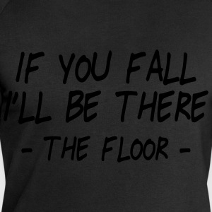 if you fall I'll be there - the floor 2 Trousers & Shorts - Men's Sweatshirt by Stanley & Stella