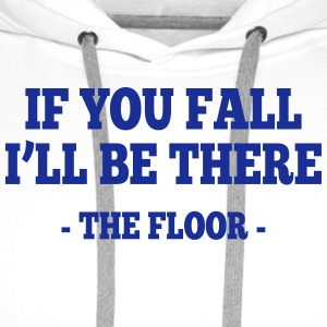 if you fall I'll be there - the floor 1 Vêtements Sport - Sweat-shirt à capuche Premium pour hommes