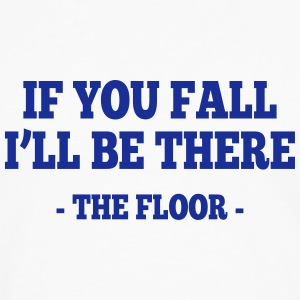 if you fall I'll be there - the floor 1 Vêtements Sport - T-shirt manches longues Premium Homme