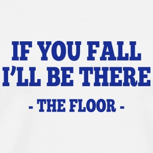 if you fall I'll be there - the floor 1 Long Sleeve Shirts - Men's Premium T-Shirt