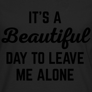 It's A Beautiful Day Funny Quote Tops - Männer Premium Langarmshirt