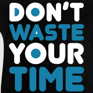 Dont_Waste_Time_bySeaqh Shirts - Baby T-Shirt
