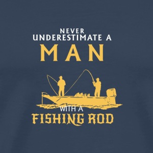 NEVER UNDERESTIMATE A MAN WITH A FISHING ROD! Other - Men's Premium T-Shirt