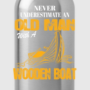 Never Underestimate An Old Man With A Wooden Boat T-Shirts - Water Bottle