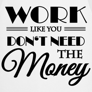 Work like you don't need the money Manches longues - Tablier de cuisine