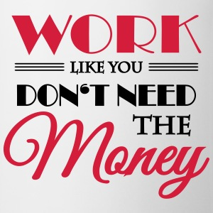 Work like you don't need the money Manches longues - Tasse