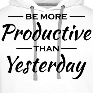 Be more productive than yesterday T-shirts - Premiumluvtröja herr