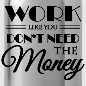 Work like you don't need the money Tee shirts - Gourde