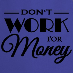 Don't work for money Tee shirts - Tablier de cuisine