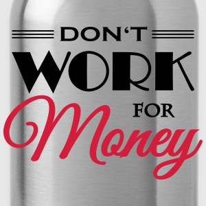 Don't work for money Tee shirts - Gourde