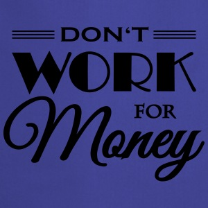 Don't work for money Sportkleding - Keukenschort