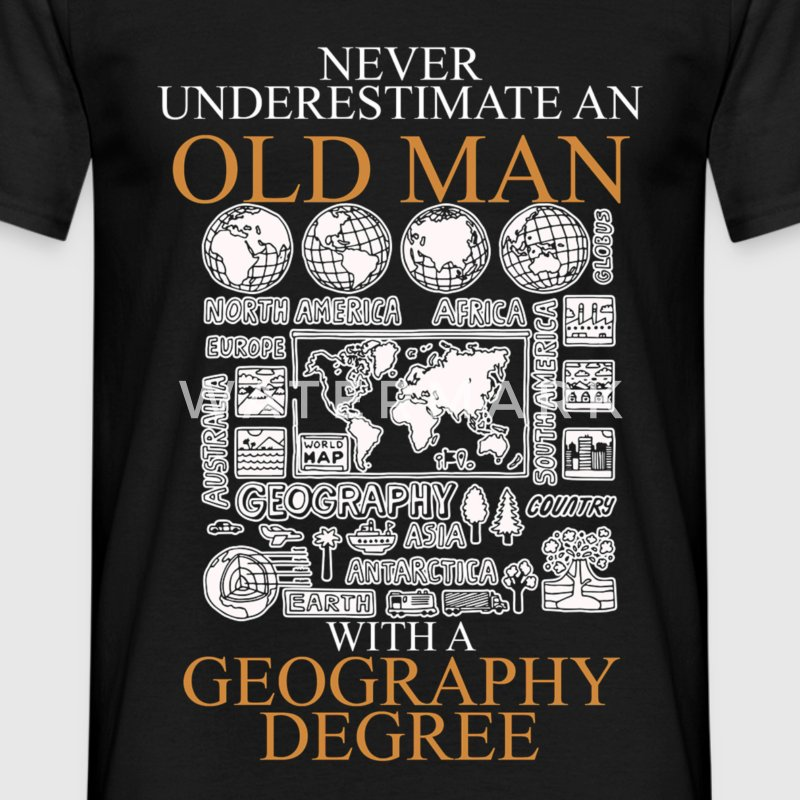 Never underestimate an old man GEOGRAPHY.png T-Shirts - Men's T-Shirt